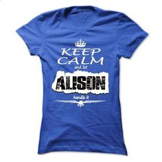 Keep Calm And Let ALISON Handle It - T Shirt, Hoodie, H - tee shirts #Tshirt #T-Shirts