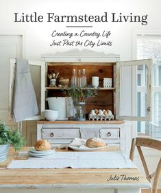 Get Book Little Farmstead Living: Creating a Country Life Just Past the City Limits Author Julie Thomas Seasonal Decor, Fall Decor, Julie Thomas, White Painted Furniture, Country Lifestyle, City Limits, White Cottage, Rustic Feel, Easy Diy Projects