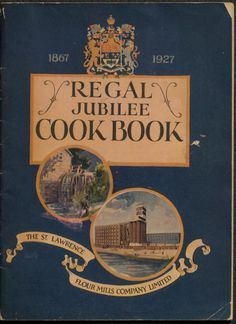 REGAL JUBILEE COOKBOOK , The St. Lawrence Flour Mills Company Limited.. 1867 - 1927 Montreal Canada