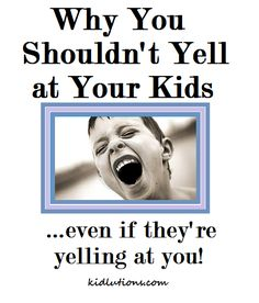 For parents...and all who care about kids.  Why you shouldn't yell at your kids. #ece #preschool #parenting #toddlers