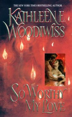 So Worthy My Love  by Kathleen E. Woodiwiss