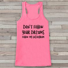 Don't Follow Your Dreams Pink Tank Top - Funny Friends Gift Idea - Womens Shirt - Gift for Her - Funny Social Media Novelty Tank Top Gift