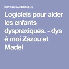 Logiciels pour aider les enfants dyspraxiques. - dys é moi Zazou et Madel
