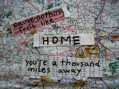 cause nothing feels like home - when you're a thousand miles away.