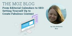 From Editorial Calendars to SEO: Setting Yourself Up to Create Fabulous Content | Moz​ #SEO #content #contentmarketing