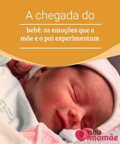 A chegada do bebê  as emoções que a mãe e o pai experimentam A chegada do  bebê é uma  experiência maravilhosa 0090b145f90