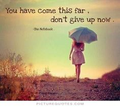 You've come this far; don't give up now.