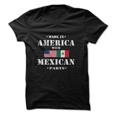 Made In America ⓪ With Mexican Parts Funny Shirt Great Gift For Any Mexican - American!Funny, shirt, gift, awesome, great, american, america, mexico, mexican