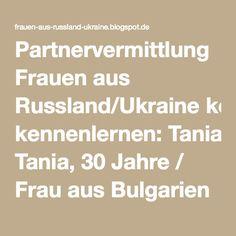 Partnervermittlung Frauen aus Russland/Ukraine kennenlernen: Tania, 30 Jahre / Frau aus Bulgarien