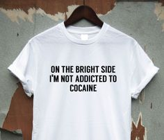 Details about The Bright Side - funny rude T-shirt offensive humour mens womens top - T shirts - WomenFunny Rude T Shirts, Funny Shirts Women, Funny Tees, Funny Tshirts, Tee Shirts, T Shirts For Women, Funny Graphic Tees, Denim Shirts, Shirt Hoodies