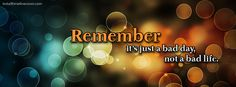 Remember just a bad day not a bad life Facebook Cover InstallTimelineCover.com