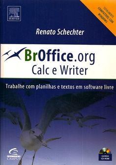 SCHECHTER, Renato. BrOffice.org Calc e Writer: trabalhe com planilhas e textos em software livre. Rio de Janeiro: Elsevier, 2006. 406 p. ISBN 8535221867. il. tab. quad.; 24x16cm.  Palavras-chave: OPENOFFICE/Programa de computador; OPENOFFICE/Recurso eletrônico; SOFTWARE LIVRE.  CDU 004.42 / S314b / 2006