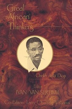 Great African Thinkers Cheikh Anta Diop by Ivan Van Sertima (E-Book) Type: E-Book Pages: 194 This book, the first in a series of work on Africans, whose l Black History Books, Black History Facts, Black Books, I Love Books, Great Books, Books To Read, African American Literature, Black Authors, Lectures