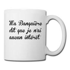 ... que je n'ai aucun intérêt Mug pas vraiment Capitaliste