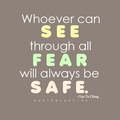 ★★★ Whoever can see through all fear will always be safe ★★★ Tao Te Ching