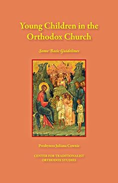 Young Children in the Orthodox Church: Some Basic Guidelines by Presbytera Juliana Cownie http://www.amazon.com/dp/B00NCH5ZOE/ref=cm_sw_r_pi_dp_ndrzwb0KGE4XW