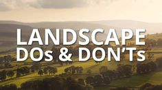 The dos and don'ts of landscape photography - DIY Photography