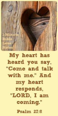 Psalm 27:8...The Lord asks us to meet with Him in order to bless us. ~ Click image and when it enlarges, click again to read 1-minute devotion about this.