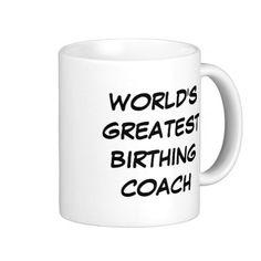 """""""World's Greatest Birthing Coach"""" Mug"""