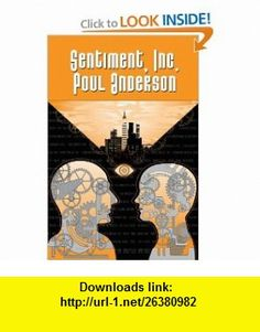 Sentiment, Inc. (9781557421845) Poul Anderson , ISBN-10: 1557421846  , ISBN-13: 978-1557421845 ,  , tutorials , pdf , ebook , torrent , downloads , rapidshare , filesonic , hotfile , megaupload , fileserve