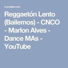Reggaetón Lento (Bailemos) - CNCO - Marlon Alves - Dance MAs - YouTube