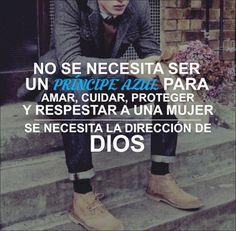 No necesitas ser un príncipe azul para amar, cuidar, proteger y respetar a una mujer, se necesita la dirección de Dios.