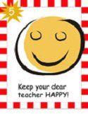 Keep your dear teacher HAPPY!
