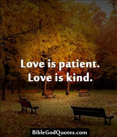 Love is patient. Love is kind.