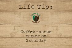 Coffee tastes better on Saturday #coffee #quote #life #tip #saturday #better #taste #organic