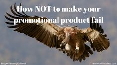 'How NOT to make your promotional product fail' I share a checklist of things to consider regarding promotional products, so that you can learn from other brands' mistakes and choose the appropriate promotional product for your brand's intentions. Read the blog at http://budgetvertalingonline.nl/business/how-not-to-make-your-promotional-product-fail/