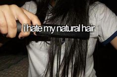 Everyones like I wish I had your hair and i'm like you only see it after I've taken 2 hours to perfect it.