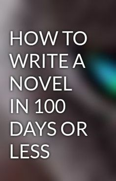 How to write a novel in 100 days or less!