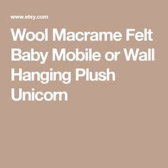 Wool Macrame Felt Baby Mobile or Wall Hanging Plush Unicorn