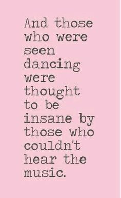 And those who were seen dancing were thought ti be insane by the people who couldn't hear the music.