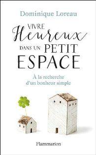 Vivre heureux dans un petit espace - Dominique Loreau