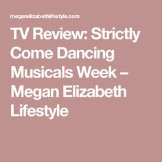 TV Review: Strictly Come Dancing Musicals Week – Megan Elizabeth Lifestyle