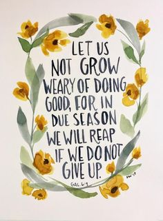 Let Us Not Grow Weary, Watercolor floral hand-lettered scripture print, Galatians Biblical Quotes, Bible Verses Quotes, Spiritual Quotes, Words Quotes, Sayings, Good Scriptures, Scripture Painting, Growing Quotes, Galatians 6 9