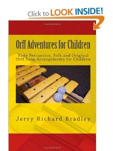 Orff Adventures for Children: Body Percussion, Folk and Original Orff Arrangements for Children: Jerry Richard Bradley: 9781482684414: Amazon.com: Books                                                                                                                                                                                 Mais