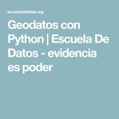 Geodatos con Python | Escuela De Datos              - evidencia es poder