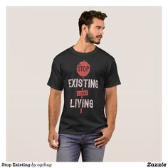 Stop Existing T-Shirt