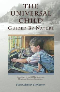 The Universal Child, Guided by Nature: Adaptation of the 2013 International Congress Presentation by Susan Mayclin Stephenson Foster Parenting, Parenting Books, Peace Education, Books To Read, My Books, Montessori Books, Books For Moms, Ebook Cover, Life Skills