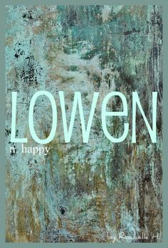 Baby Boy or Girl Name: Lowen. Meaning: Happy. Origin: Cornish Welsh. http://www.pinterest.com/vintagedaydream/baby-names/