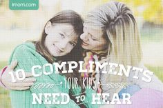 Compliments for kids can build them up and help them feel a mother's love.