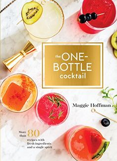 The One-Bottle Cocktail: More than 80 Recipes with Fresh ...