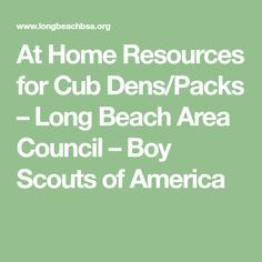 At Home Resources for Cub Dens/Packs – Long Beach Area Council – Boy Scouts of America