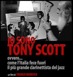 Io sono Tony Scott, ovvero come l'Italia fece fuori il più grande clarinettista del jazz Un film di Franco Maresco. Documentario, durata 128 min. - Italia 2010.