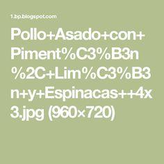 Pollo+Asado+con+Piment%C3%B3n%2C+Lim%C3%B3n+y+Espinacas++4x3.jpg (960×720)
