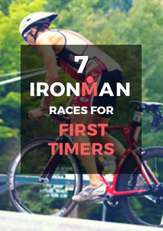 IRONMAN. One word says it all. You finally have the time, commitment and motivation to pursue your first IRONMAN. 7 IRONMAN Races for First Timers http://www.active.com/triathlon/articles/7-ironman-races-for-first-timers?cmp=17N-PB33---D1--1150