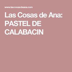 Las Cosas de Ana: PASTEL DE CALABACIN