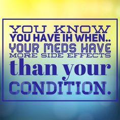 Couldn't be more true. Illness Disease, Chronic Illness, Chronic Pain, Pseudotumor Cerebri, Intracranial Hypertension, Cerebrospinal Fluid, Severe Headache, Chiari Malformation, Brain Tumor